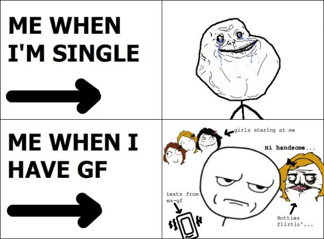 Me When Im Single Me When I Have Gf Wtf World